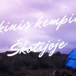 Atgal į gamtą – laukiniai kempingai Škotijoje